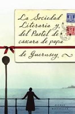 La Sociedad Literaria y del Pastel de Cascara de Papa de Guernsey = The Guernsey Literary and Potato Peel Society Cover Image