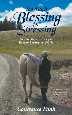 Too Much Blessing for Stressing: Gentle Reminders for Remembering to Smile Cover Image