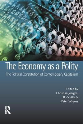 The Economy as a Polity: The Political Constitution of Contemporary Capitalism (Ucl S) Cover Image