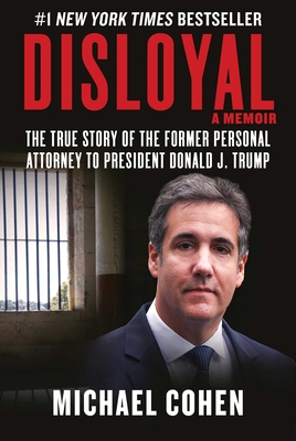 Disloyal: A Memoir: The True Story of the Former Personal Attorney to President Donald J. Trump Cover Image