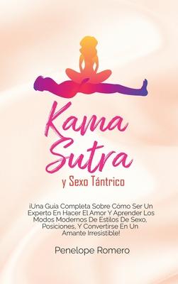 Kama sutra y sexo tántrico: ¡Una guía completa sobre cómo ser un experto en hacer el amor y aprender los modos modernos de estilos de sexo, posici Cover Image