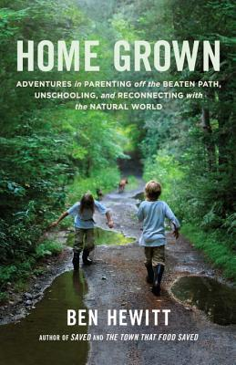 Home Grown: Adventures in Parenting off the Beaten Path, Unschooling, and Reconnecting with the Natural World Cover Image