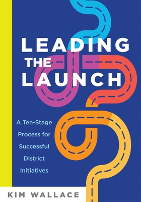 Leading the Launch: A Ten-Stage Process for Successful District Initiatives Cover Image