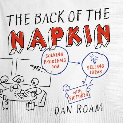 The Back of the Napkin (Expanded Edition): Solving Problems and Selling Ideas with Pictures Cover Image
