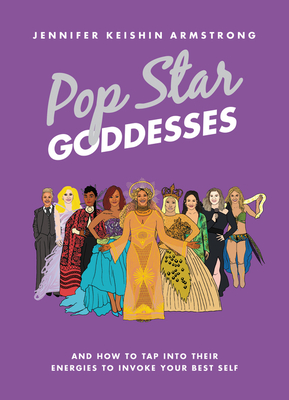 Pop Star Goddesses: And How to Tap Into Their Energies to Invoke Your Best Self Cover Image