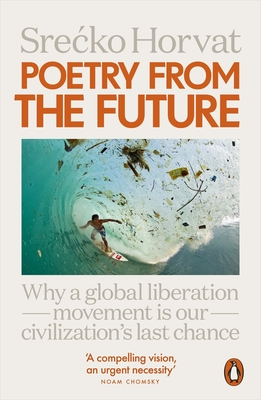 Poetry from the Future: Why a Global Liberation Movement Is Our Civilisation's Last Chance Cover Image
