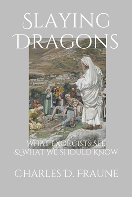 Slaying Dragons: What Exorcists See & What We Should Know Cover Image