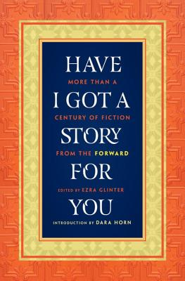 Have I Got a Story for You: More Than a Century of Fiction from the Forward Cover Image