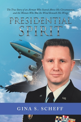 Presidential Spirit: The True Story of an Airman Who Soared Above His Circumstances and the Woman Who Was the Wind Beneath His Wings Cover Image
