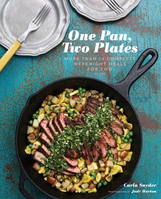 One Pan, Two Plates: More Than 70 Complete Weeknight Meals for Two (One Pot Meals, Easy Dinner Recipes, Newlywed Cookbook, Couples Cookbook) Cover Image