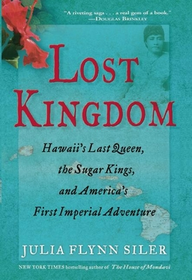 Lost Kingdom: Hawaiia's Last Queen, the Sugar Kings, and Americaa's First Imperial Venture Cover Image