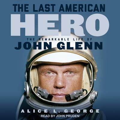 The Last American Hero: The Remarkable Life of John Glenn cover
