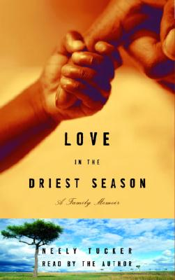 Love in the Driest Season: A Family Memoir Cover Image