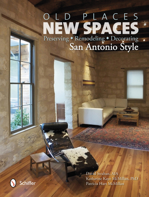 Old Places, New Spaces: Preserving, Remodeling, Decorating San Antonio Style Cover Image
