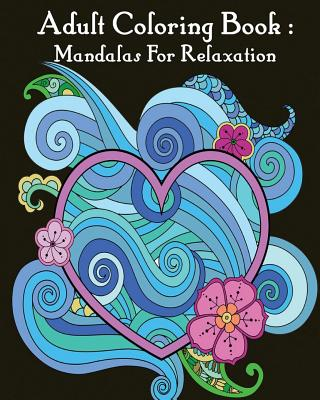 Adult Coloring Book: A Coloring Book: Mandala coloring book for adults Cover Image