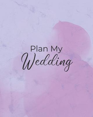Plan My Wedding: Checklists, Worksheets, Organizer and More Tools for Planning the Perfect Wedding Cover Image