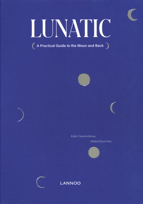 Lunatic: A Practical Guide to the Moon and Back Cover Image
