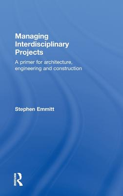 Managing Interdisciplinary Projects: A Primer for Architecture, Engineering and Construction Cover Image