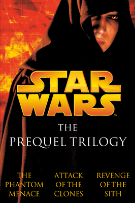 Star Wars: The Prequel Trilogy: The Phantom Menace/Attack of the Clones/Revenge of the Sith Cover Image