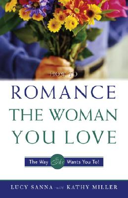 How to Romance the Woman You Love - The Way She Wants You To! Cover
