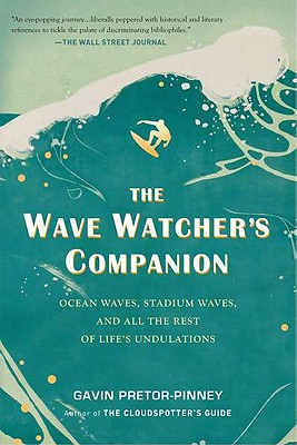 The Wave Watcher's Companion: Ocean Waves, Stadium Waves, and All the Rest of Life's Undulations Cover Image