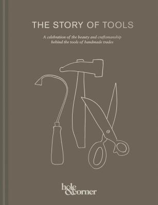 The Story of Tools: A celebration of the beauty and craftsmanship behind the tools of handmade trades Cover Image