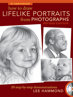 How to Draw Lifelike Portraits from Photographs - Revised: 20 Step-By-Step Demonstrations with Bonus DVD Cover Image