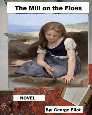 The Mill on the Floss.: The novel details the lives of Tom and Maggie Tulliver Cover Image