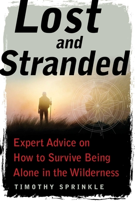 Lost and Stranded: Expert Advice on How to Survive Being Alone in the Wilderness Cover Image