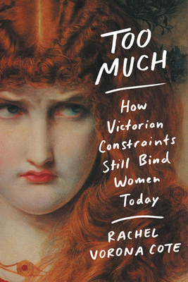 Too Much: How Victorian Constraints Still Bind Women Today Cover Image