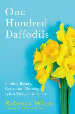 One Hundred Daffodils: Finding Beauty, Grace, and Meaning When Things Fall Apart Cover Image