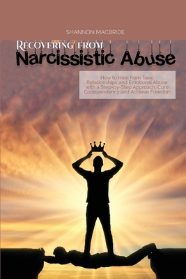 Recovering from Narcissistic Abuse: How to Heal from Toxic Relationships and Emotional Abuse with a Step-by- Step Approach, Cure Codependency and Achi Cover Image