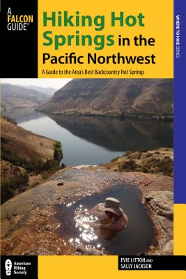 Hiking Hot Springs in the Pacific Northwest: A Guide to the Area's Best Backcountry Hot Springs (Regional Hiking) Cover Image