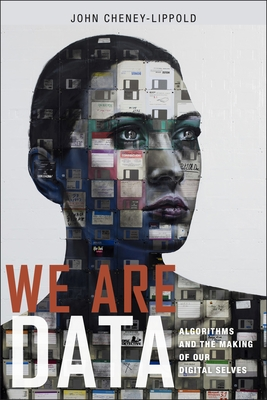 We Are Data: Algorithms and the Making of Our Digital Selves Cover Image