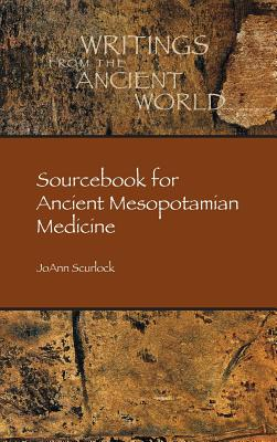 Sourcebook for Ancient Mesopotamian Medicine (Writings from the Ancient World #36) Cover Image