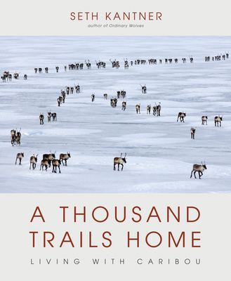 A Thousand Trails Home: Living with Caribou Cover Image