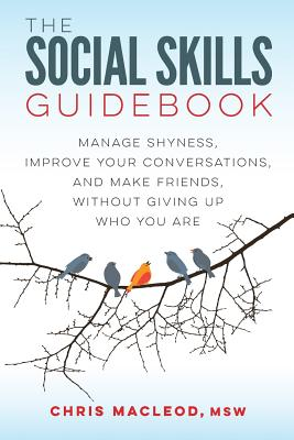 The Social Skills Guidebook: Manage Shyness, Improve Your Conversations, and Make Friends, Without Giving Up Who You Are Cover Image