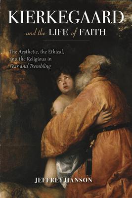 Kierkegaard and the Life of Faith Cover