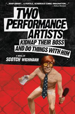 Two Performance Artists Kidnap Their Boss and Do Things with Him Cover