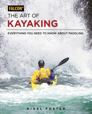 The Art of Kayaking: Everything You Need to Know about Paddling Cover Image