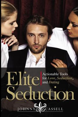 Elite Seduction: Actionable Tools for Love, Seduction, and Dating Cover Image