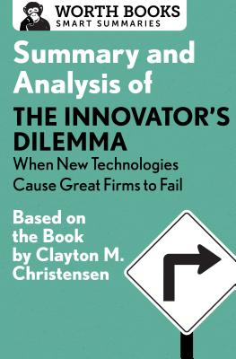 Summary and Analysis of the Innovator's Dilemma: When New Technologies Cause Great Firms to Fail: Based on the Book by Clayton Christensen (Smart Summaries) Cover Image