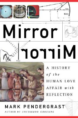Mirror, Mirror & A History Of The Human Love Affair With Reflection Cover