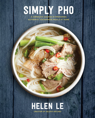 Simply Pho: A Complete Course in Preparing Authentic Vietnamese Meals at Home (Simply ...) Cover Image