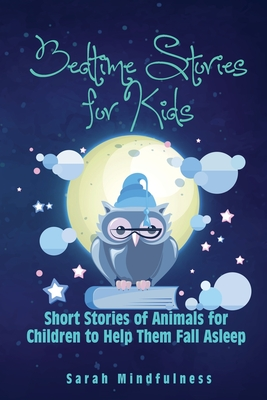 Bedtime Stories for Kids: Short Stories of Animals for Children to Help Them Fall Asleep Cover Image