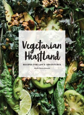 Vegetarian Heartland: Recipes for Life's Adventures Cover Image