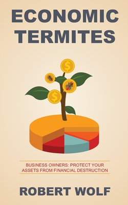 Economic Termites: Protect Your Assets from Financial Destruction Cover Image