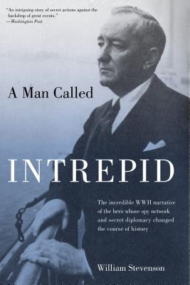 Man Called Intrepid: The Incredible WWII Narrative of the Hero Whose Spy Network and Secret Diplomacy Changed the Course of History Cover Image