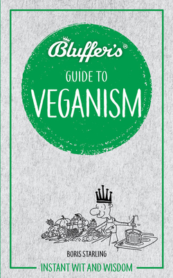 Bluffer's Guide To Veganism: Instant Wit and Wisdom (Bluffer's Guides) Cover Image