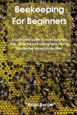 Beekeeping For Beginners: A Complete guidе to build уоur first hive, raise thе bее соlоn&# Cover Image